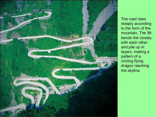 The road risessteeply accordingto the form of themountain. The 99bends link closelywith each otherand pile up inlayers, ma...