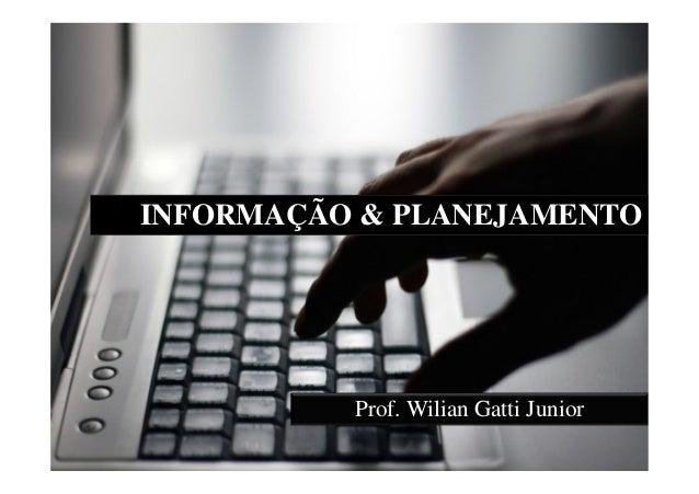 INFORMAÇÃO & PLANEJAMENTO          Prof. Wilian Gatti Junior