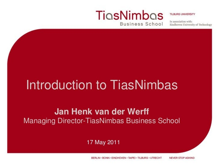 Introduction to TiasNimbasJan Henk van der WerffManaging Director-TiasNimbas Business School<br />17 May 2011<br />