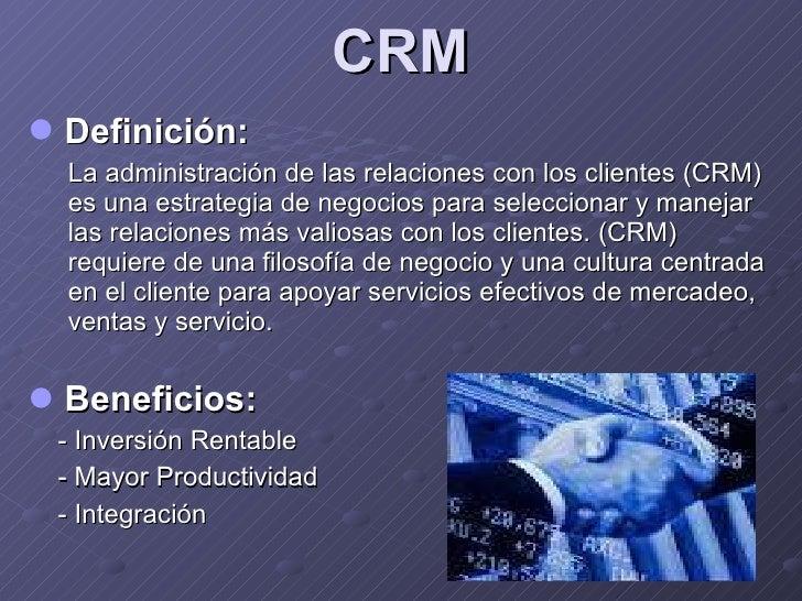 CRM <ul><li>Definición :   </li></ul><ul><ul><li>La administración de las relaciones con los clientes (CRM) es una estrate...