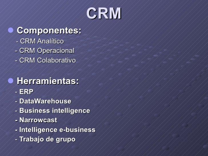 CRM <ul><li>Componentes:   </li></ul><ul><li>-  CRM Analítico </li></ul><ul><li>- CRM Operacional </li></ul><ul><li>- CRM ...