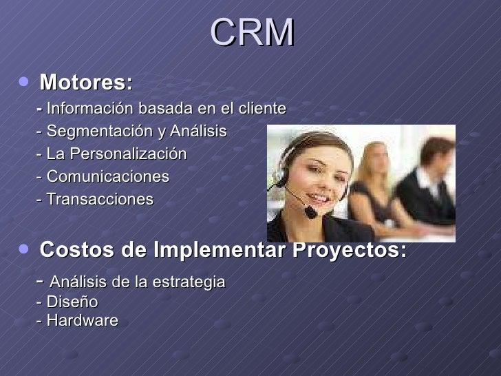 CRM <ul><li>Motores: </li></ul><ul><li>-  Información basada en el cliente </li></ul><ul><li>- Segmentación y Análisis </l...