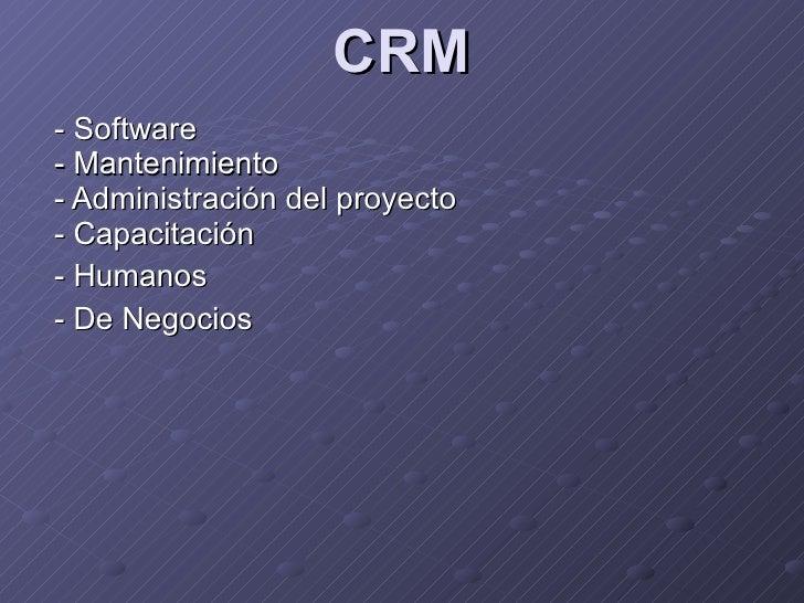 CRM - Software   - Mantenimiento   - Administración del proyecto   - Capacitación - Humanos - De Negocios