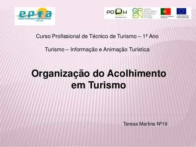 Organização do Acolhimento em Turismo Curso Profissional de Técnico de Turismo – 1º Ano Turismo – Informação e Animação Tu...