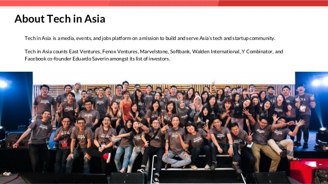 About Tech in Asia Page 22 of 14 Tech in Asia is a media, events, and jobs platform on a mission to build and serve Asia's...