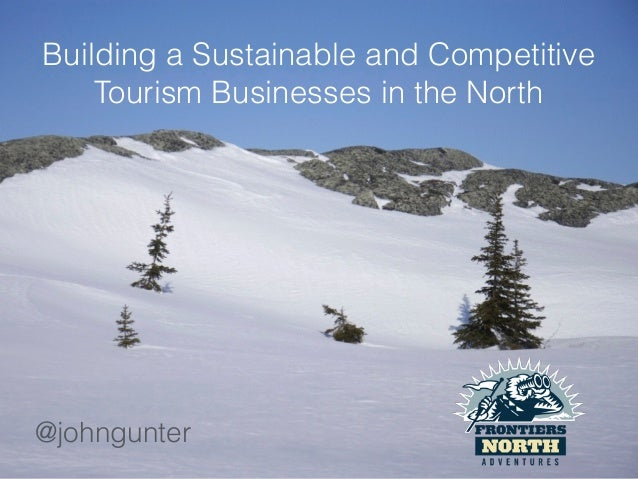 Building a Sustainable and Competitive Tourism Businesses in the North @johngunter