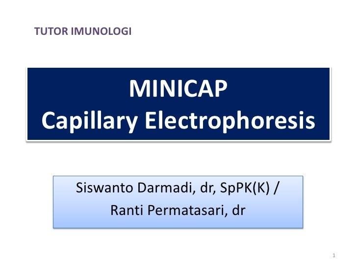 TUTOR IMUNOLOGI<br />MINICAPCapillary Electrophoresis<br />SiswantoDarmadi, dr, SpPK(K) /<br />RantiPermatasari, dr<br />1...