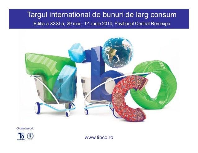 Targul international de bunuri de larg consum Editia a XXXI-a, 29 mai – 01 iunie 2014, Pavilionul Central Romexpo  Organiz...
