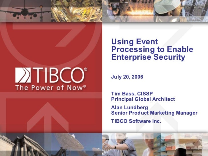 Using Event  Processing to Enable Enterprise Security July 20, 2006 Tim Bass, CISSP  Principal Global Architect  Alan Lund...