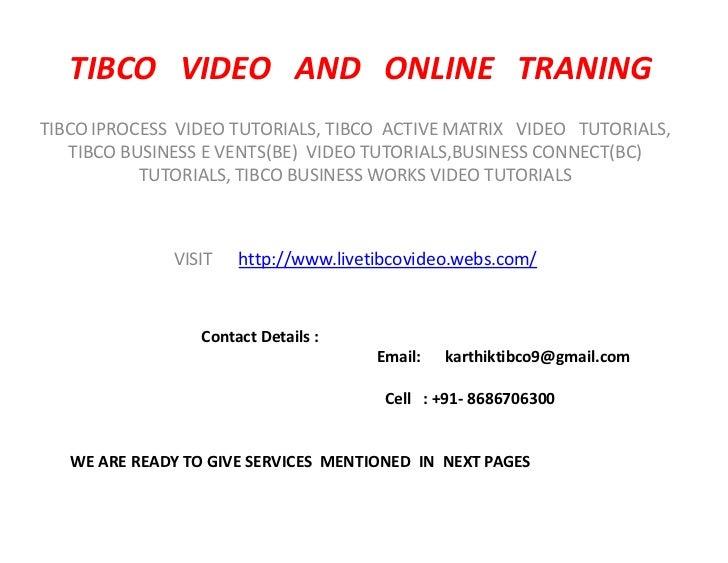 TIBCO VIDEO AND ONLINE TRANINGTIBCO IPROCESS VIDEO TUTORIALS, TIBCO ACTIVE MATRIX VIDEO TUTORIALS,   TIBCO BUSINESS E VENT...