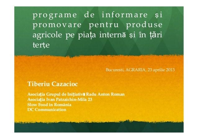 programe de informare şipromovare pentru produseagricole pe piața internă şi în țăriterţeTiberiu CazaciocAsociația Grupul ...