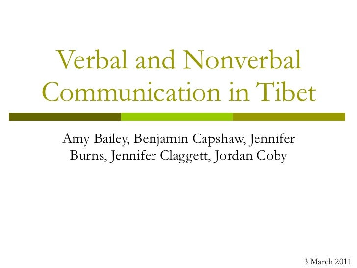 Verbal and Nonverbal Communication in Tibet Amy Bailey, Benjamin Capshaw, Jennifer Burns, Jennifer Claggett, Jordan Coby 3...