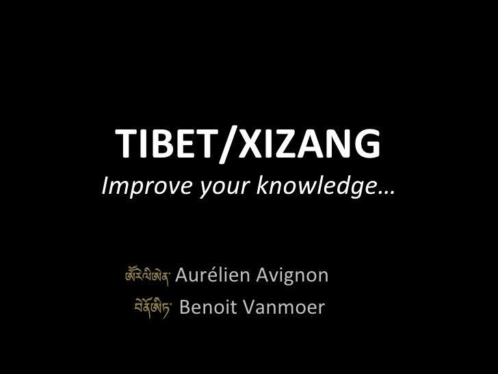 TIBET/XIZANG Improve your knowledge… Aurélien Avignon Benoit Vanmoer