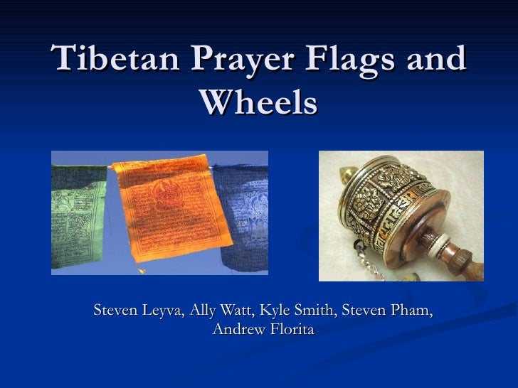 Tibetan Prayer Flags and Wheels Steven Leyva, Ally Watt, Kyle Smith, Steven Pham, Andrew Florita