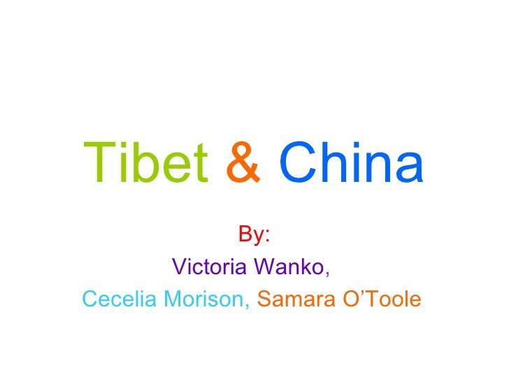 Tibet   &   China By: Victoria Wanko ,   Cecelia Morison,   Samara O'Toole