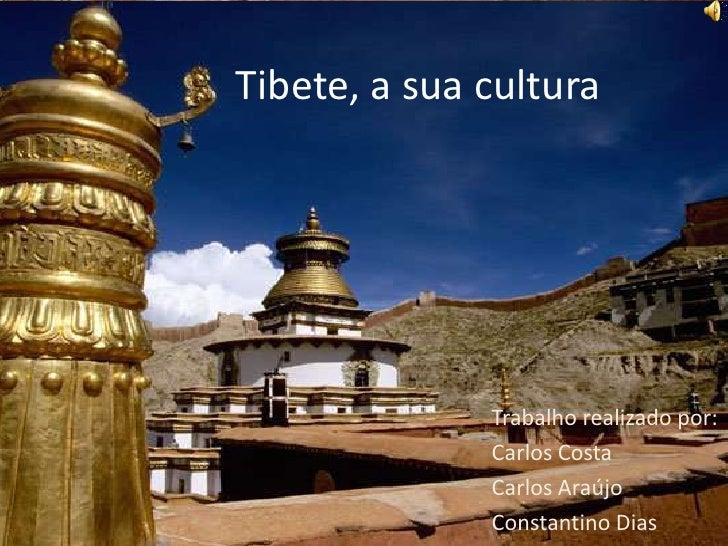 Tibete, a sua cultura              Trabalho realizado por:              Carlos Costa              Carlos Araújo           ...