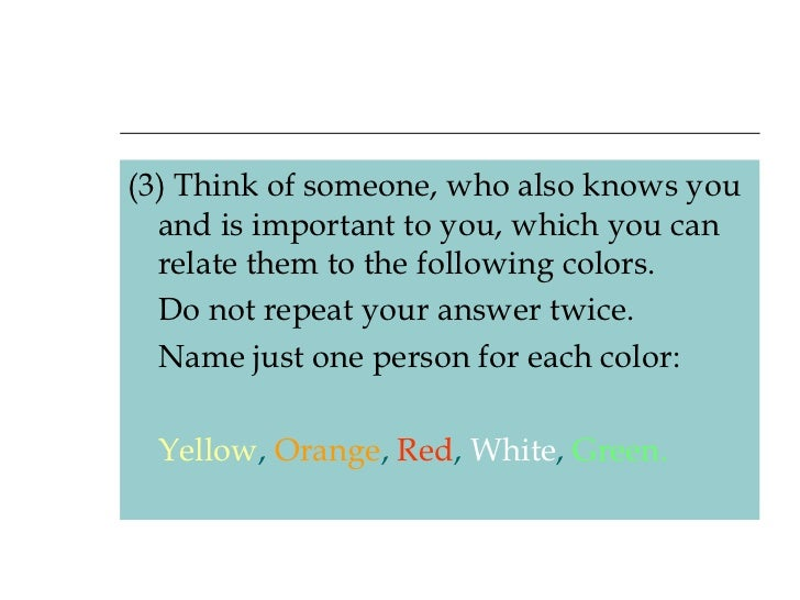 <ul><li>(3) Think of someone, who also knows you and is important to you, which youcan relate them to the following color...