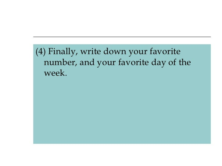 <ul><li>(4) Finally, write down your favorite number, and your favorite day of the week. </li></ul>