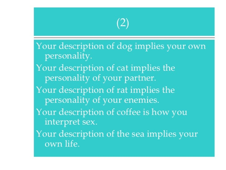 <ul><li>Your description of dog implies your own personality. </li></ul><ul><li>Your description of cat implies the person...