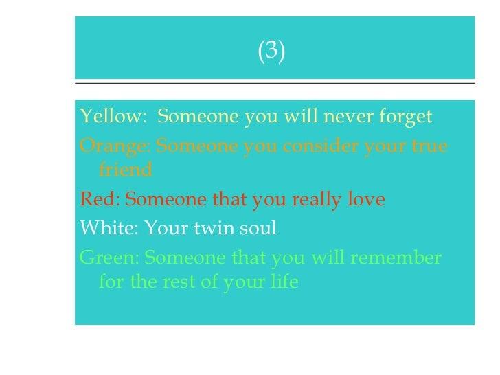 <ul><li>Yellow:  Someone you will never forget </li></ul><ul><li>Orange: Someone you consider your true friend   </li></ul...