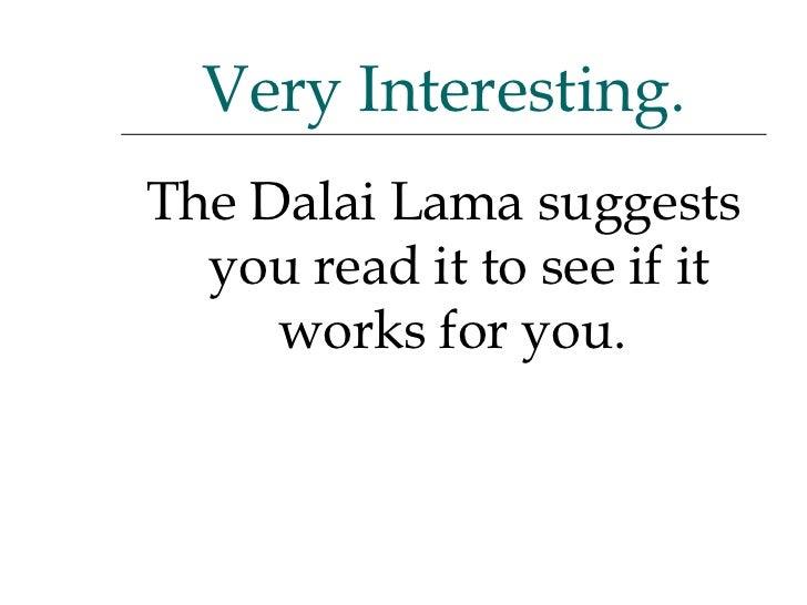 <ul><li>The Dalai Lama suggests you read it to see if it works for you.  </li></ul>Very Interesting.
