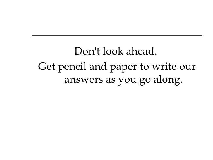 <ul><li>Don't look ahead.  </li></ul><ul><li>Get pencil and paper to write our answers as you go along. </li></ul>
