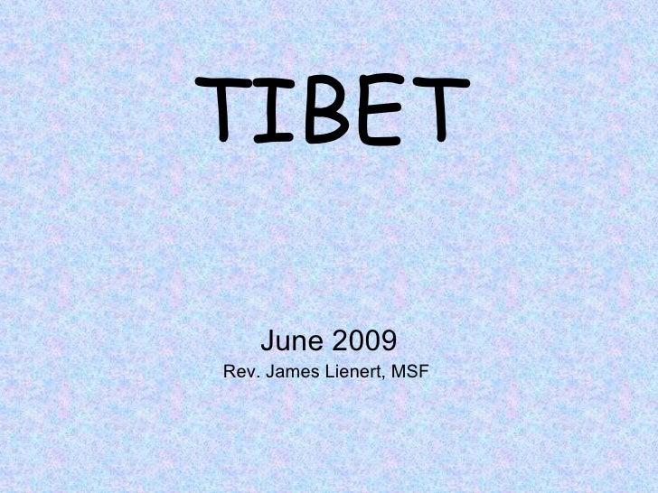 TIBET <ul><li>June 2009 </li></ul><ul><li>Rev. James Lienert, MSF  </li></ul>