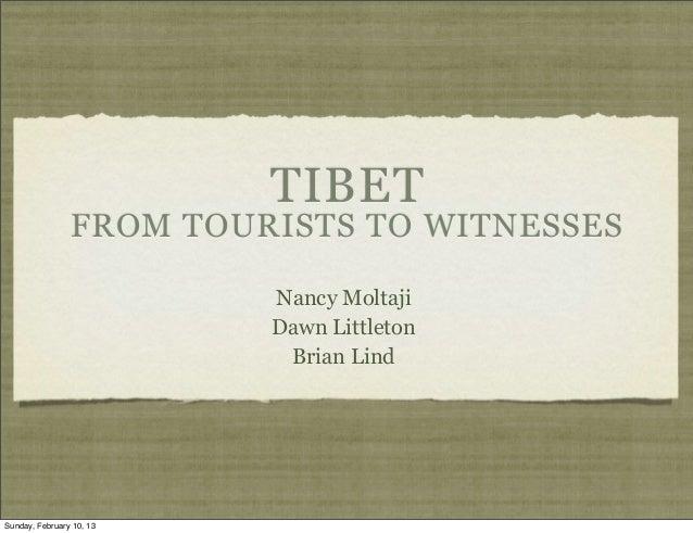 TIBET                FROM TOURISTS TO WITNESSES                          Nancy Moltaji                          Dawn Littl...