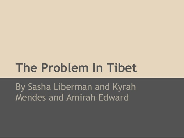 The Problem In TibetBy Sasha Liberman and KyrahMendes and Amirah Edward