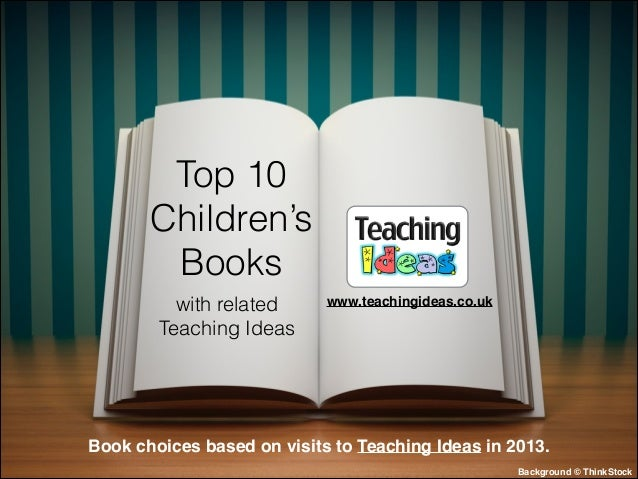 Top 10 Children's Books with related Teaching Ideas  www.teachingideas.co.uk  Book choices based on visits to Teaching Ide...