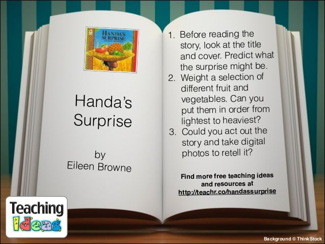 Handa's Surprise by Eileen Browne  1. Before reading the story, look at the title and cover. Predict what the surprise mig...