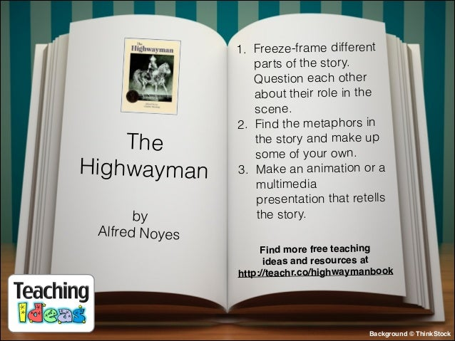 The Highwayman by Alfred Noyes  1. Freeze-frame different parts of the story. Question each other about their role in the ...