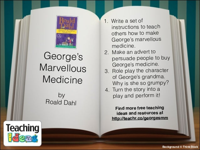 George's Marvellous Medicine by Roald Dahl  1. Write a set of instructions to teach others how to make George's marvellous...