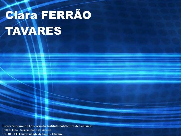 Clara FERRÃO TAVARES Escola Superior de Educação do Instituto Politécnico de Santarém CIDTFF da Universidade de Aveiro CED...