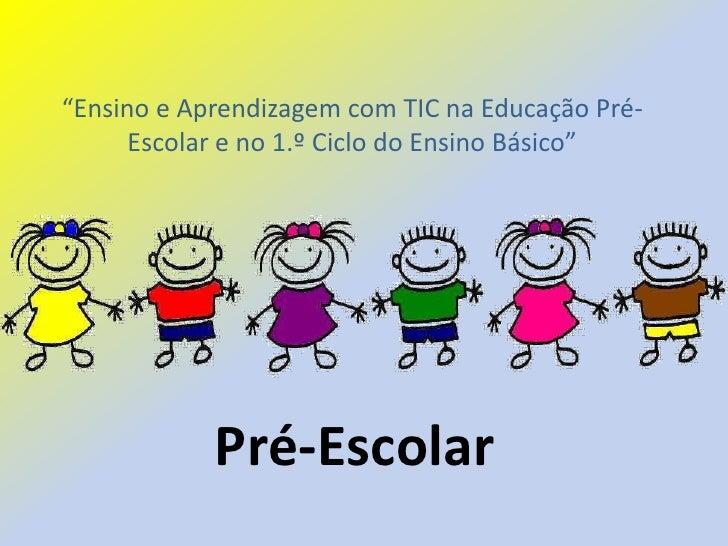 """""""Ensino e Aprendizagem com TIC na Educação Pré-Escolar e no 1.º Ciclo do Ensino Básico""""<br />Pré-Escolar<br />"""
