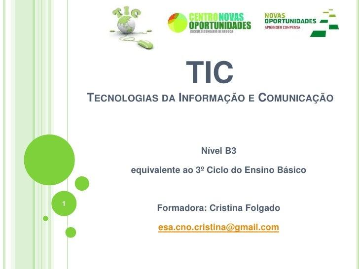 TICTecnologias da Informação e Comunicação<br />Nível B3<br />equivalente ao 3º Ciclo do Ensino Básico<br />Formadora: Cri...