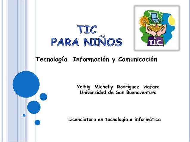 Tecnología Información y Comunicación Yeibig Michelly Rodríguez viafara Universidad de San Buenaventura Licenciatura en te...