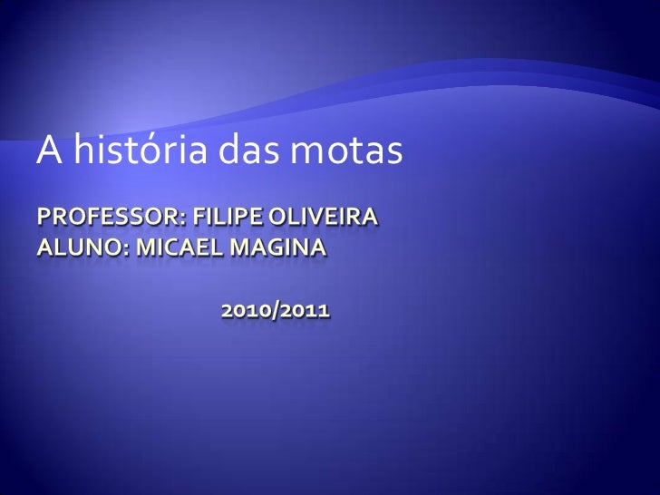 Professor: Filipe OliveiraALUNO: MICAEL MAGINA                                  2010/2011<br />A história das motas<br />