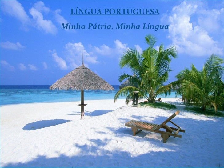 LÍNGUA PORTUGUESA Minha Pátria, Minha Língua