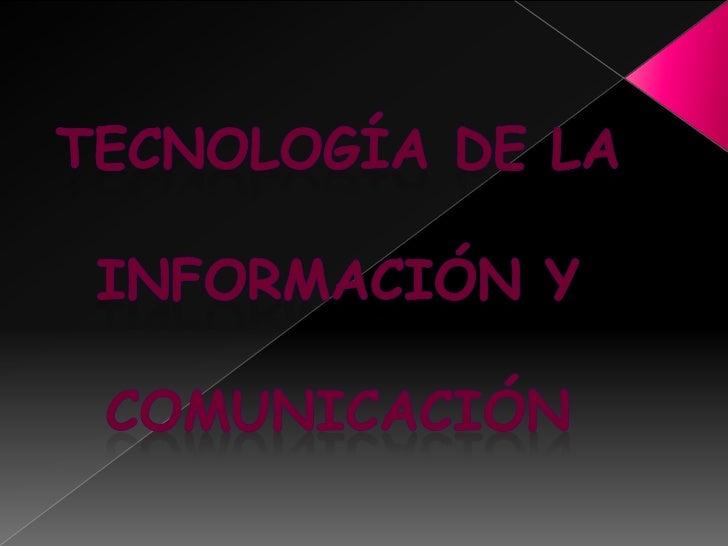 Tecnología de la <br />información y <br />comunicación <br />