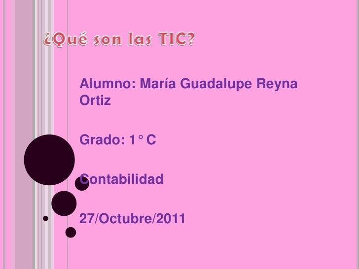 Alumno: María Guadalupe ReynaOrtizGrado: 1° CContabilidad27/Octubre/2011