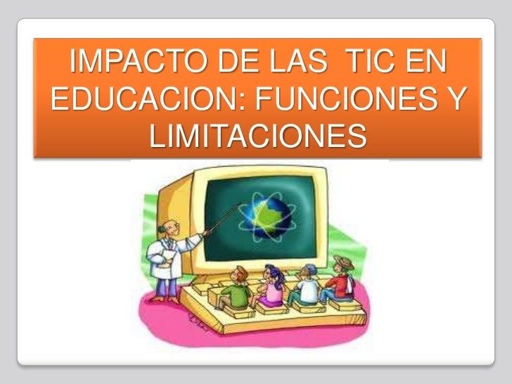 IMPACTO DE LAS TIC ENEDUCACION: FUNCIONES Y     LIMITACIONES
