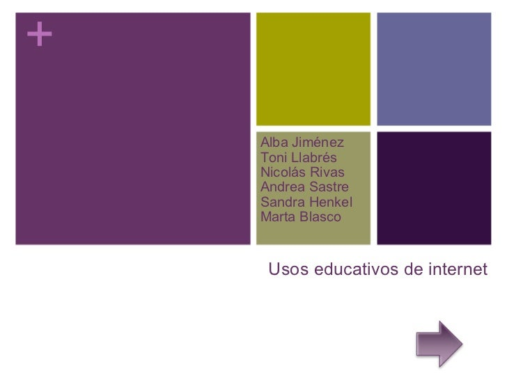 Usos educativos de internet Alba Jiménez Toni Llabrés Nicolás Rivas Andrea Sastre Sandra Henkel Marta Blasco