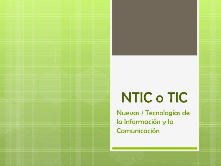 NTIC o TICNuevas / Tecnologías dela Información y laComunicación