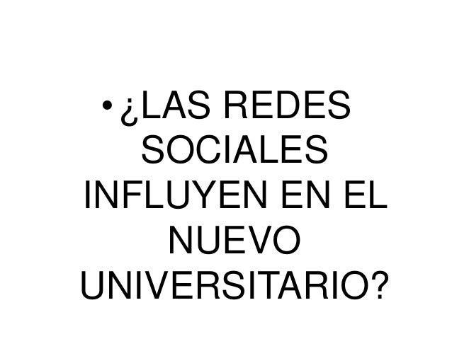 •¿LAS REDES   SOCIALESINFLUYEN EN EL    NUEVOUNIVERSITARIO?