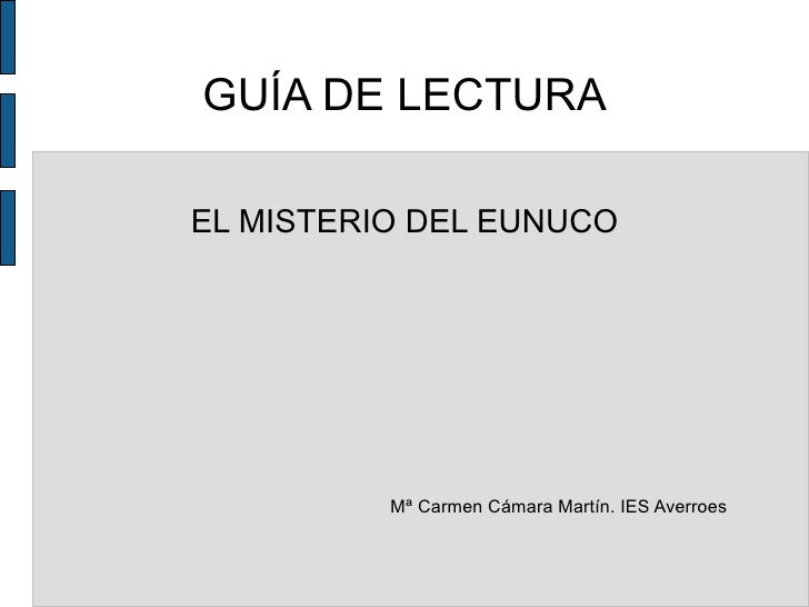 GUÍA DE LECTURA EL MISTERIO DEL EUNUCO Mª Carmen Cámara Martín. IES Averroes
