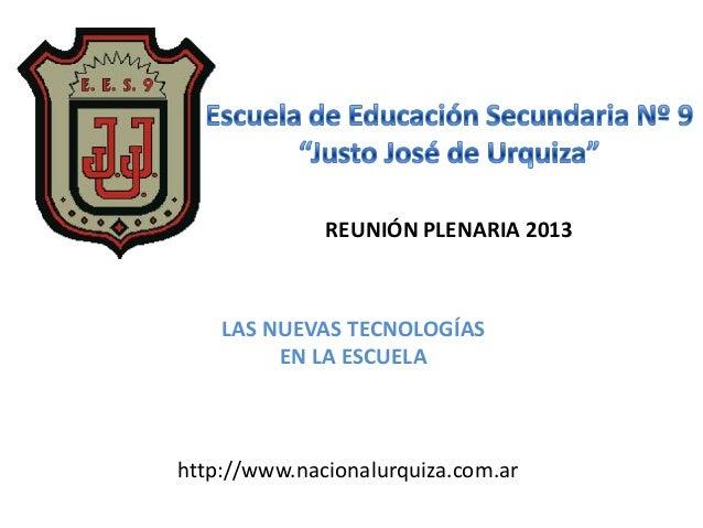 REUNIÓN PLENARIA 2013    LAS NUEVAS TECNOLOGÍAS         EN LA ESCUELAhttp://www.nacionalurquiza.com.ar