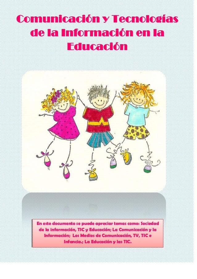 Comunicación y Tecnologíasde la Información en laEducaciónEn este documento se puede apreciar temas como: Sociedadde la in...