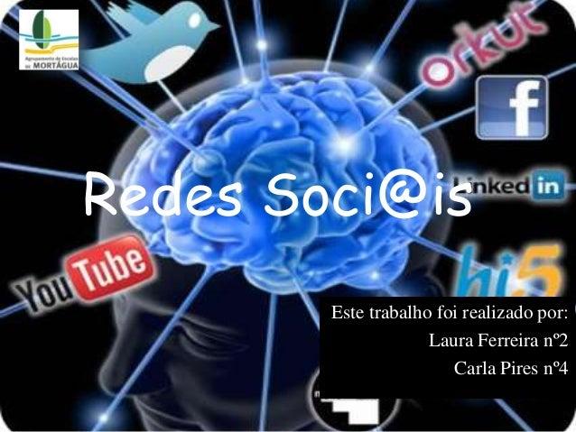 Redes Soci@isEste trabalho foi realizado por:Laura Ferreira nº2Carla Pires nº4