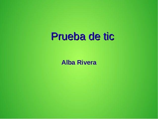 Prueba de ticPrueba de tic Alba Rivera